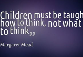 Margaret-Mead-Children-Must-Be-Taught-How-To-Think-Not-What-To-Think